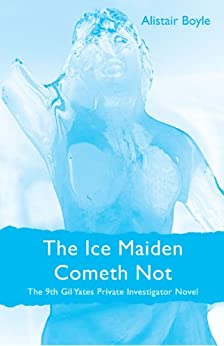 The Ice Maiden Cometh Not (The Gil Yates Private Investigator Series Book 9) by [Boyle, Alistair]