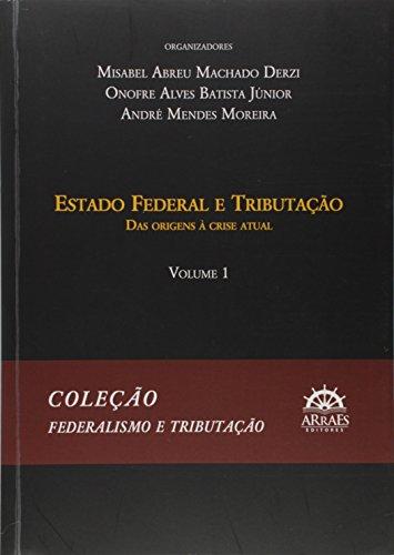 Estado Federal e Tributação: das Origens à Crise Atual (Volume 1)