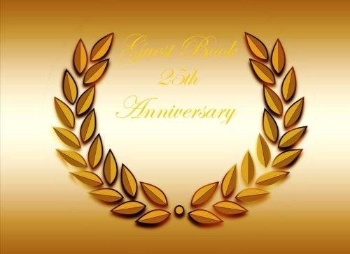 Download Guest Book 25th Anniversary: Classic 25th Anniversary Blank Pages Guest Book Option - ON SALE NOW - JUST $6.99 (Anniversary Guest Books) (Volume 6) pdf
