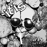 It Is ...Isn't It? by -Itis (1997-05-03)