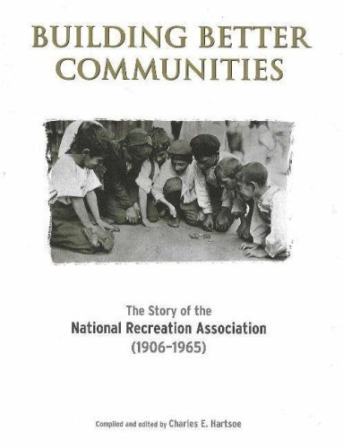 Building Better Communities: The Story of the National Recreation Association (1906-1965) (2006-10-30) pdf