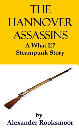 - The Hannover Assassins: A What If? Steampunk Story