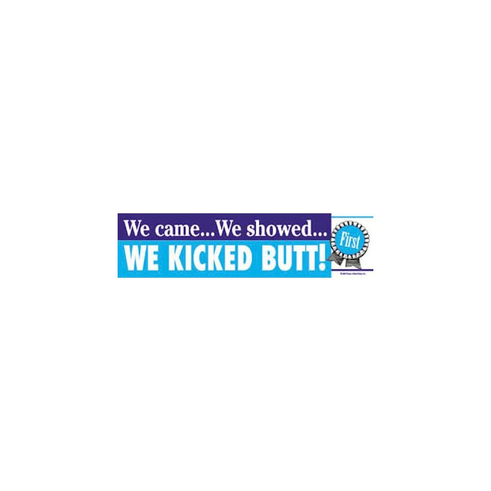 We Kicked Butt Horse Showing Bumper Sticker Everything