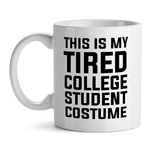Tired Student Costume (Tthis Is My Tired College Student Costume Best Epic Unique Life - Mad Over Mugs - Inspirational Unique Popular Office Tea Coffee Mug Gift 11OZ)