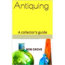 Antiquing :      A collector's guide