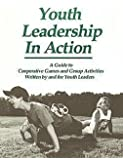 Youth Leadership in Action: A Guide to Cooperative Games and Group Activities