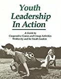 Youth Leadership in Action : A Guide to Cooperative Games and Group Activities, Fortier and Project Adventure Inc. Staff, 0787201073