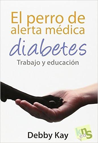 El perro de alerta médica. Diabetes. Trabajo y educación: Amazon.es: Debby Kay, Benigno Paz Ramos: Libros