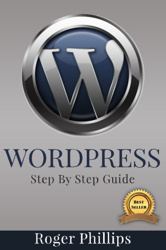 Wordpress  An Ultimate Guide To The Internets Best Publishing Platform  A Complete Beginners Guide To Building And Designing Your Own Website