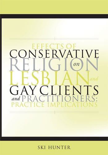 Effects of Conservative Religion on Lesbian and Gay Clients and Practitioners: Practice Implications