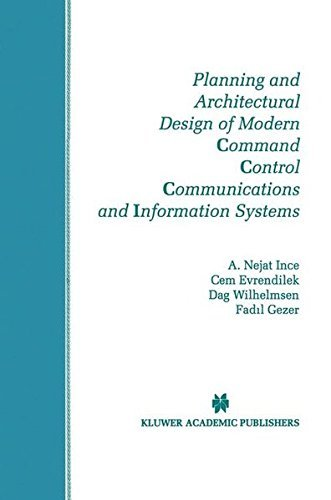 Download Planning and Architectural Design of Modern Command Control Communications and Information Systems: Military and Civilian Applications (The Springer International … Series in Engineering and Computer Science) Pdf