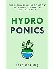 HYDROPONICS: The Ultimate Guide to Grow your own Hydroponic Garden at Home: Fruit, Vegetable, Herbs.