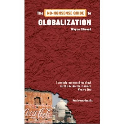 Read Online [(The No-nonsense Guide to Globalization)] [Author: Wayne Ellwood] published on (September, 2010) PDF