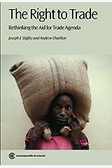 The Right to Trade: Rethinking the Aid for Trade Agenda by Joseph E. Stiglitz (2013-09-06)