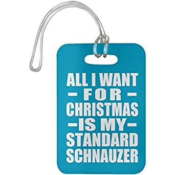 All I Want For Christmas Is My Standard Schnauzer - Luggage Tag Bag-gage Suitcase Tag Durable - Gift for Dog Pet Owner Lover Memorial Turquoise Birthday Anniversary Valentine's Day Easter