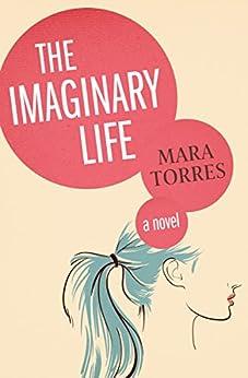 The Imaginary Life: A Novel by [Torres, Mara]