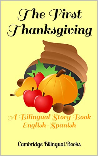 The First Thanksgiving: A Bilingual Story Book English