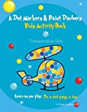 A Dot Markers & Paint Daubers Kids Activity Book Transportation Dots: Learn as you play: Do a dot page a day