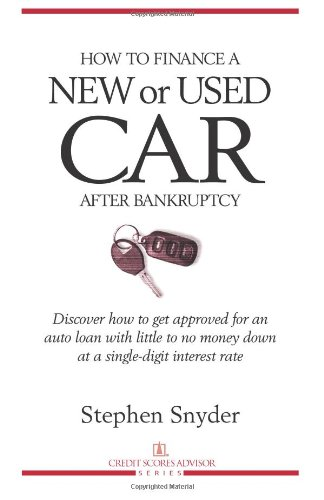 How to Finance a New or Used Car After Bankruptcy: Discover how to get approved for an  auto loan with little to no money down  at a single-digit interest rate