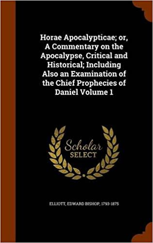 Book Horae Apocalypticae; or, A Commentary on the Apocalypse, Critical and Historical; Including Also an Examination of the Chief Prophecies of Daniel Volume 1