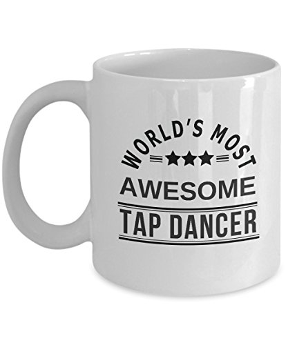 Funny Tap Dancer Coffee Mug Gift - World's Most Awesome Tap Dancer - Champion Tap Dancer Gift