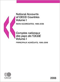 National Accounts of OECD Countries: Volume I:  Main Aggregates, 1995-2006, 2008 Edition (NATIONAL ACCOUNTS OF OECD COUNTRIES/COMPTES NATIONAUX DES PAYS DE L'OCDE) (English and French Edition)