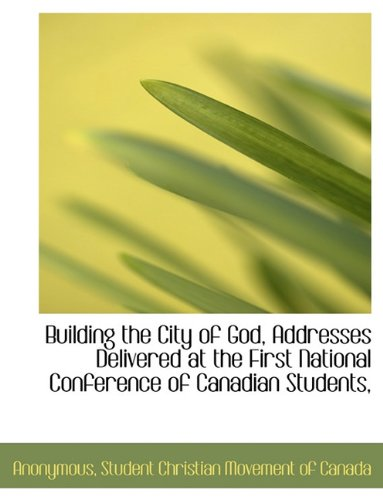 Building the City of God, Addresses Delivered at the First National Conference of Canadian Students, pdf