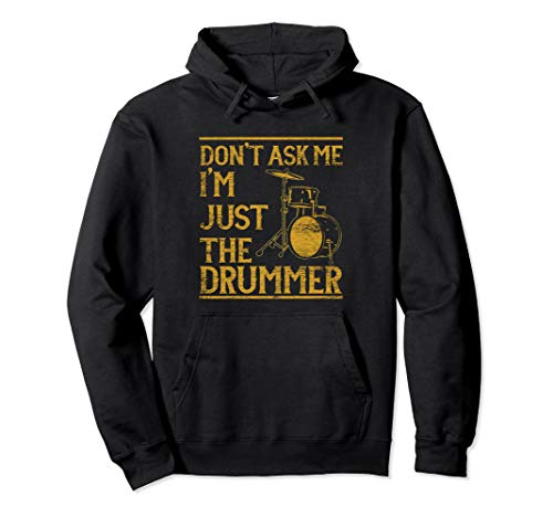(Drums Hoodie - Don't Ask Me I'm Just The)