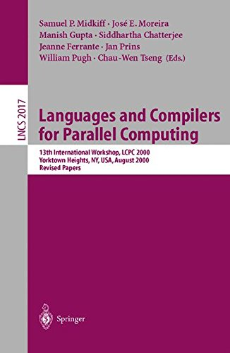 Languages and Compilers for Parallel Computing: 13th International Workshop, LCPC 2000, Yorktown Heights, NY, USA, August 10-12, 2000, Revised Papers (Lecture Notes in Computer Science) by Springer