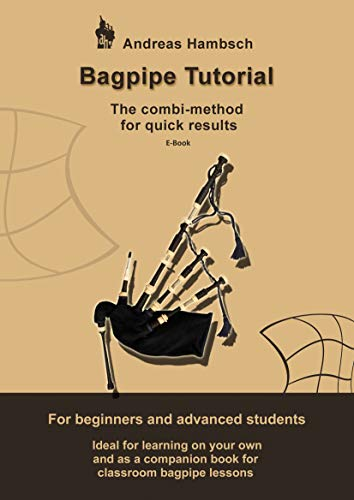 (Bagpipe Tutorial - learn to play the Highland Bagpipe: The combi method for quick results. For beginners and advanced)