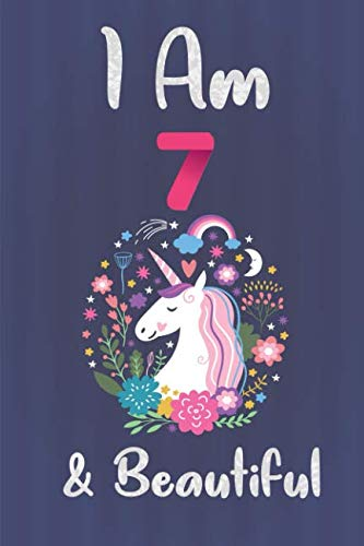 I Am 7 & Beautiful: Unicorn Notebook Journal for Girls, Happy Birthday Gift for Children, 7 Years Old, Birthday Unicorn Journal for Kids