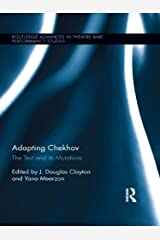 Adapting Chekhov: The Text and its Mutations (Routledge Advances in Theatre & Performance Studies Book 23) Kindle Edition