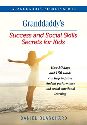 Success and Social Skills Secrets for Kids: How 30 days and 150 words can help improve student performance and social emotional learning (Granddaddy's Secrets) by [Blanchard, Daniel]