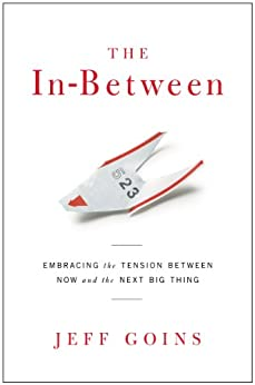 The In-Between: Embracing the Tension Between Now and the Next Big Thing by [Goins, Jeff]