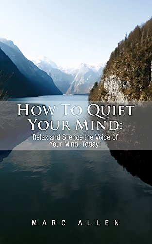 How to Quiet Your Mind: Relax and Silence the Voice of Your Mind Today! - A Beginner's Guide