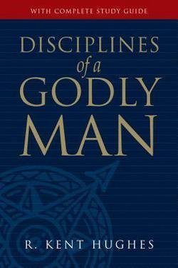 R. Kent Hughes: Disciplines of a Godly Man [With Complete Study Guide] (Paperback - Anniv. Ed.); 2006 Edition