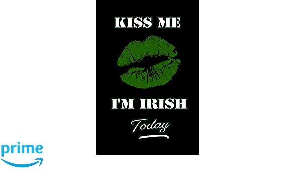 Kiss me Im Irish Today: St. Patricks Day / Paddys days ...