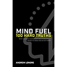 MIND FUEL: 100 Hard Truths: What Every Entrepreneur and Changemaker Needs To Know and Never Forget