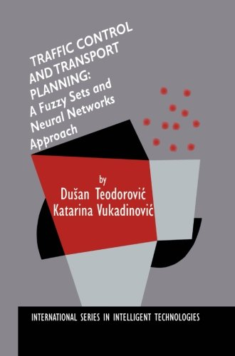 Traffic Control and Transport Planning:: A Fuzzy Sets and Neural Networks Approach (International Series in Intelligent Technologies)