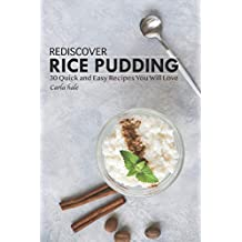 Rediscover Rice Pudding: 30 Quick and Easy Recipes You Will Love