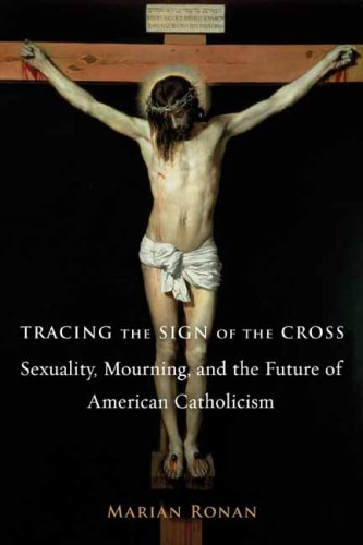 Tracing the Sign of the Cross: Sexuality, Mourning, and the Future of American Catholicism