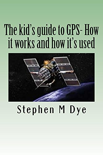 The kid's guide to GPS- How it works and how it's used.