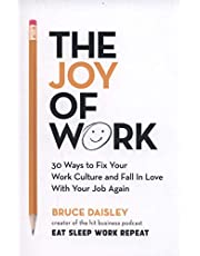 The Joy of Work: The No.1 Sunday Times Business Bestseller - 30 Ways to Fix Your Work Culture and Fall in Love with Your Job Again