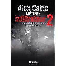 Métier: infiltrateur - Tome 2: Triades chinoises, mafia russe et groupes terroristes (Méchante Lecture) (French Edition)