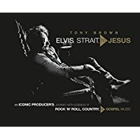 Elvis, Strait, to Jesus: An Iconic Producer's Journey with Legends of Rock 'n' Roll, Country, and Gospel Music