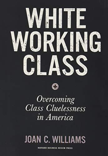 White Working Class: Overcoming Class Cluelessness in America