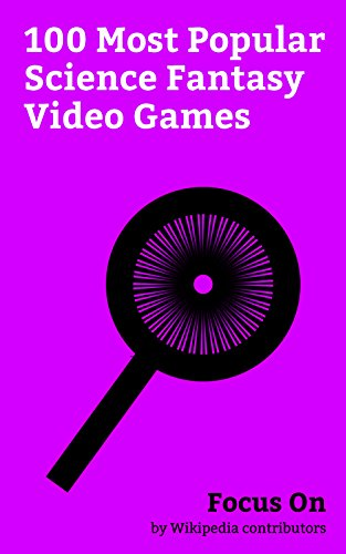 (Focus On: 100 Most Popular Science Fantasy Video Games: Final Fantasy XV, Sword Art Online, Kingdom Hearts, Undertale, League of Legends, Ark: Survival ... of the Storm, Quake (video game), etc.)