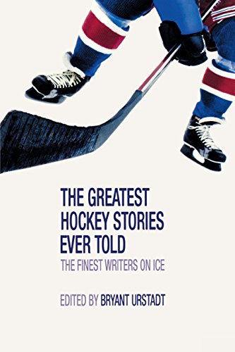 Greatest Hockey Stories Ever Told: The Finest Writers On Ice