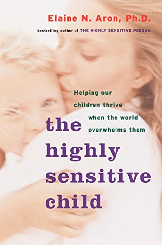 The Highly Sensitive Child: Helping Our Children Thrive When The World Overwhelms Them cover