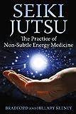 Seiki Jutsu: The Practice of Non-Subtle Energy Medicine